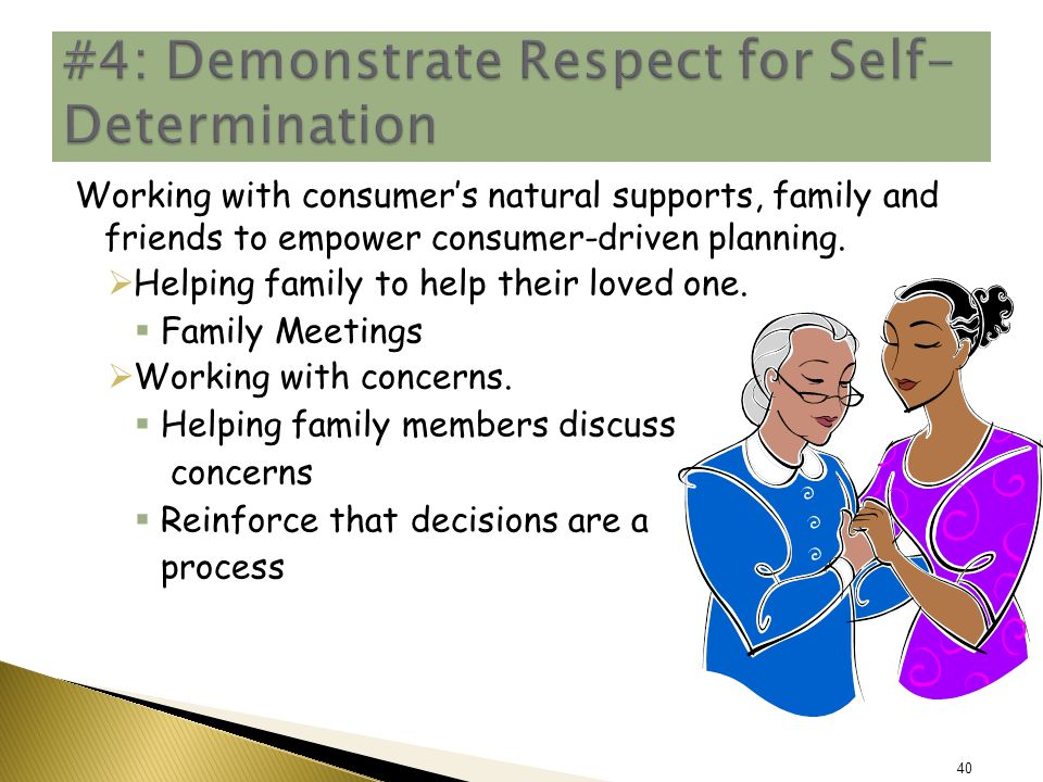 Working with consumer's natural supports, family and friends to empower consumer-driven planning.
