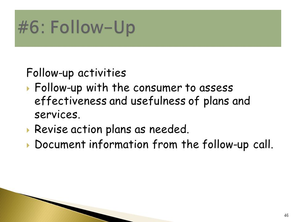Follow-up activities  Follow-up with the consumer to assess effectiveness and usefulness of plans and services.