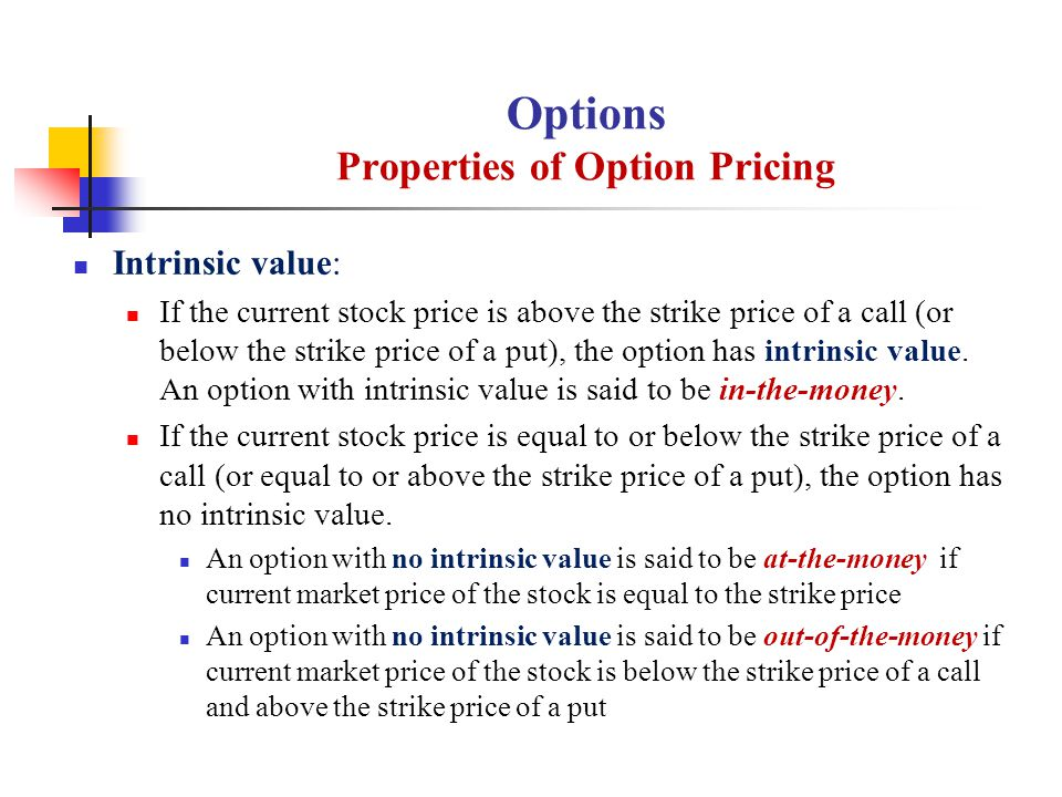 Intrinsic value: If the current stock price is above the strike price of a call (or below the strike price of a put), the option has intrinsic value.