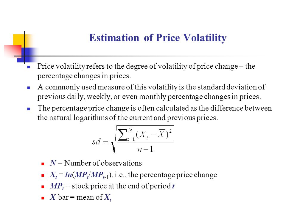 Estimation of Price Volatility Price volatility refers to the degree of volatility of price change – the percentage changes in prices. A commonly used