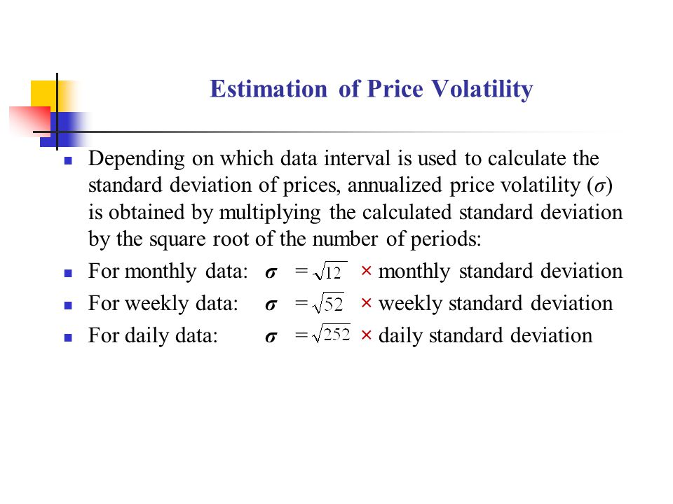 Estimation of Price Volatility Depending on which data interval is used to calculate the standard deviation of prices, annualized price volatility (σ)