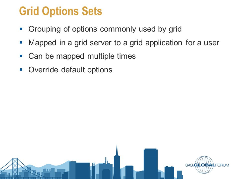 Grid Options Sets  Grouping of options commonly used by grid  Mapped in a grid server to a grid application for a user  Can be mapped multiple time