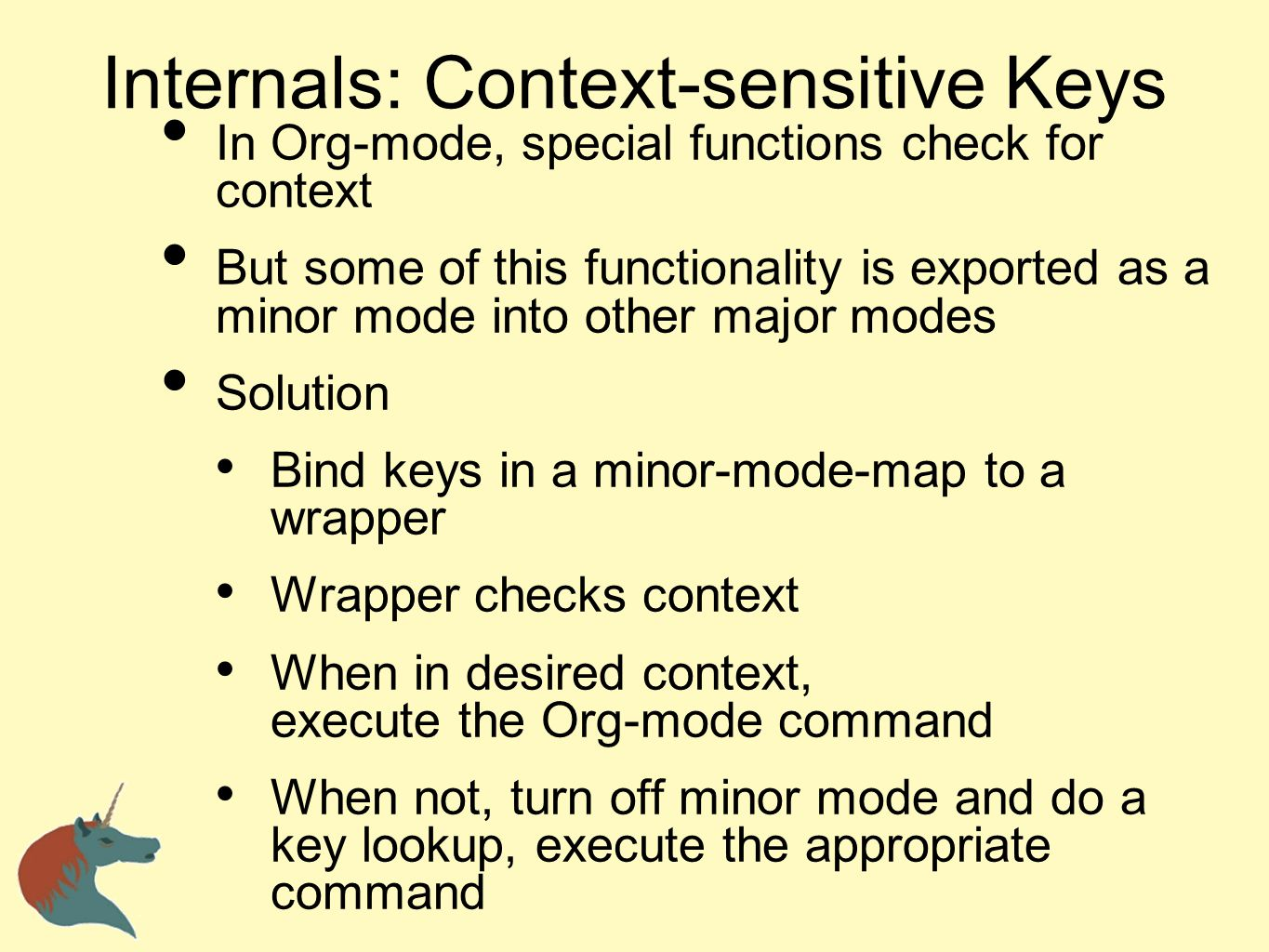 Internals: Context-sensitive Keys In Org-mode, special functions check for context But some of this functionality is exported as a minor mode into oth