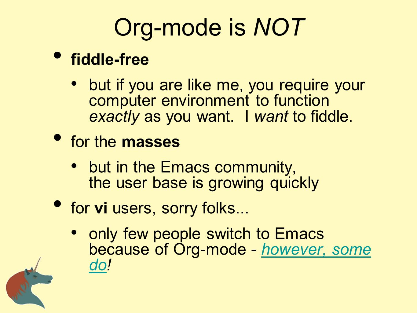 Org-mode is NOT fiddle-free but if you are like me, you require your computer environment to function exactly as you want. I want to fiddle. for the m