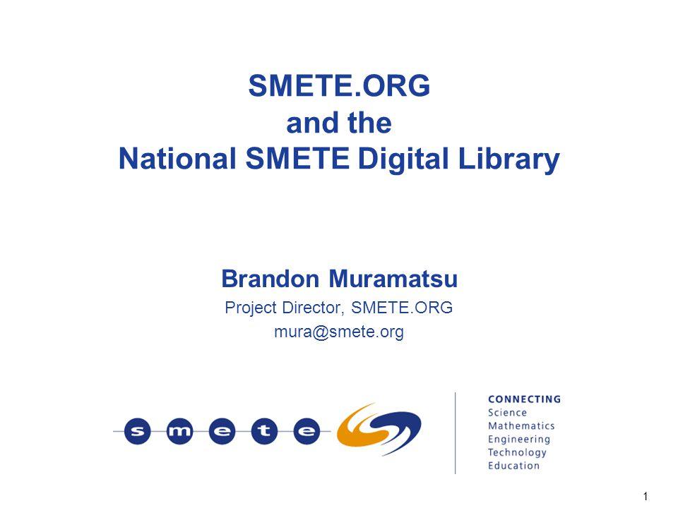 1 SMETE.ORG and the National SMETE Digital Library Brandon Muramatsu Project Director, SMETE.ORG mura@smete.org