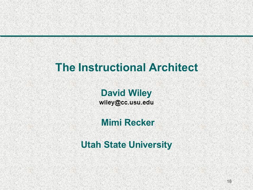 18 The Instructional Architect David Wiley Mimi Recker Utah State University