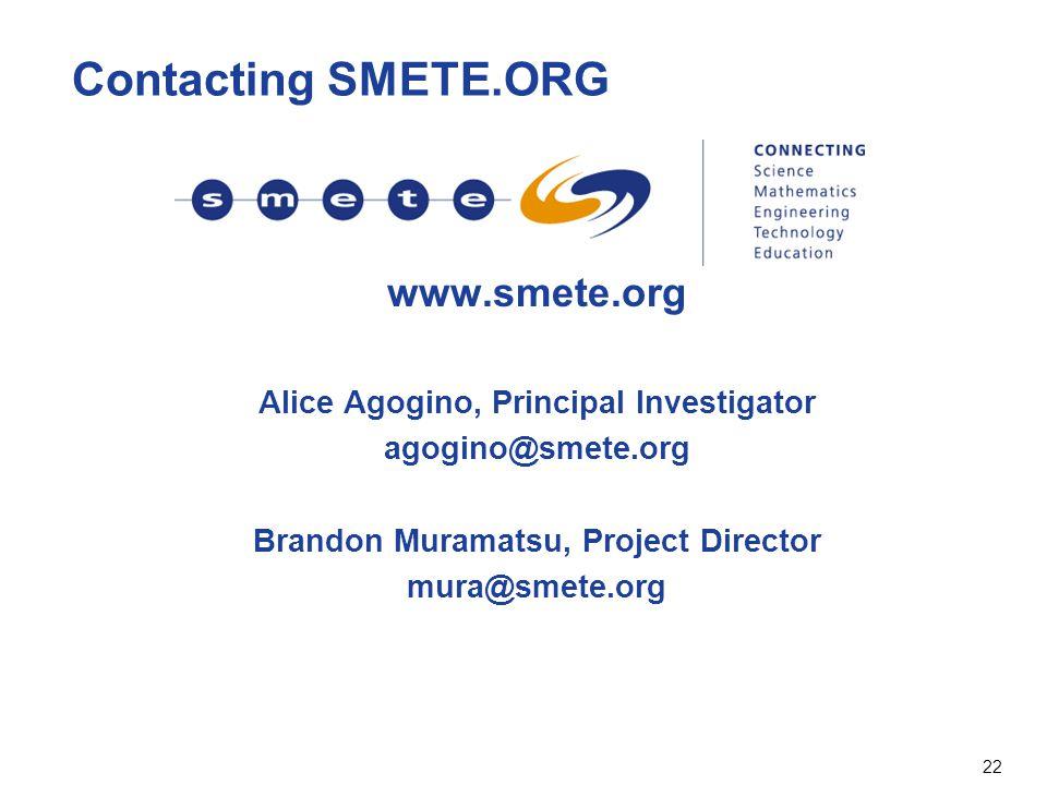 22 Contacting SMETE.ORG www.smete.org Alice Agogino, Principal Investigator agogino@smete.org Brandon Muramatsu, Project Director mura@smete.org
