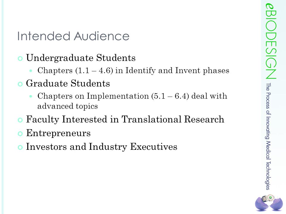 Intended Audience Undergraduate Students Chapters (1.1 – 4.6) in Identify and Invent phases Graduate Students Chapters on Implementation (5.1 – 6.4) d