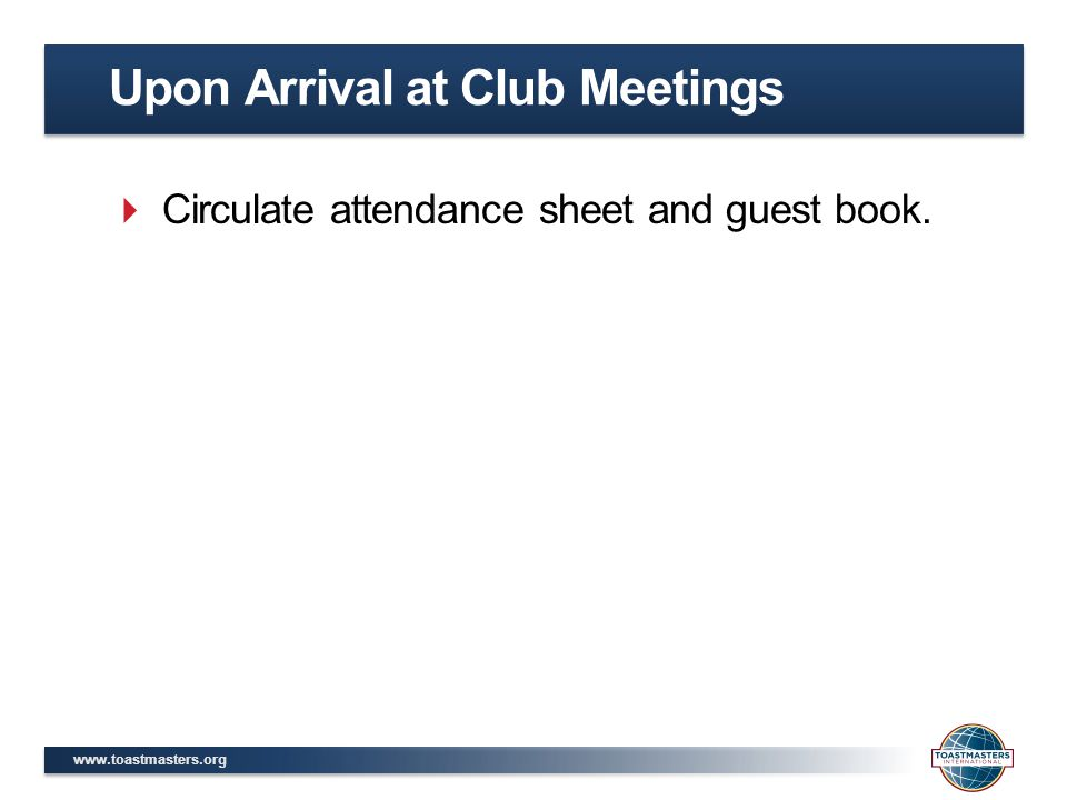  Circulate attendance sheet and guest book. Upon Arrival at Club Meetings