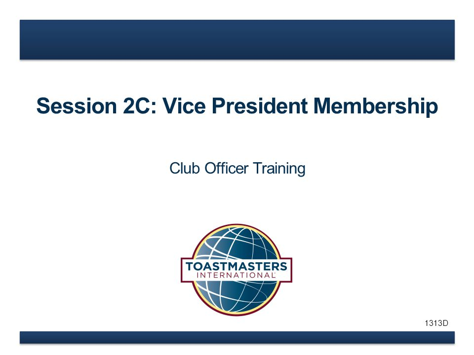 Session 2C: Vice President Membership Club Officer Training 1313D
