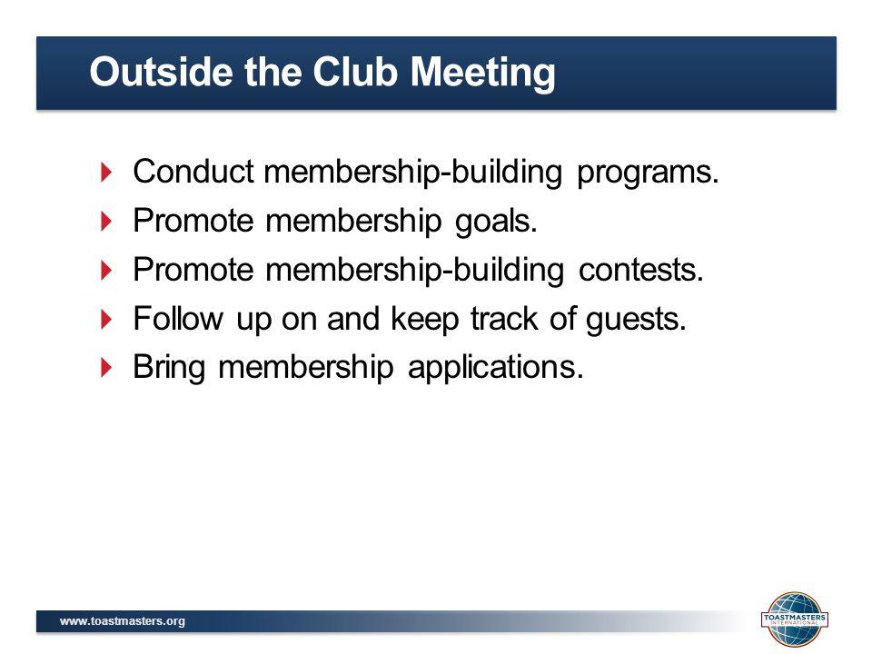 www.toastmasters.org  Conduct membership-building programs.