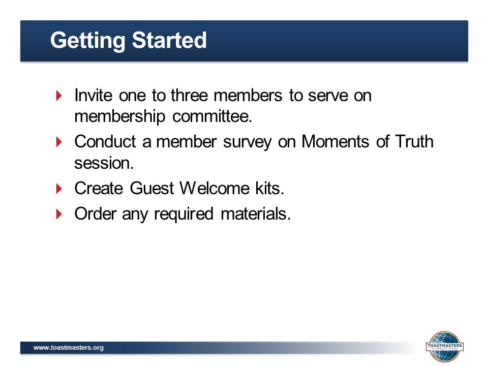 www.toastmasters.org  Invite one to three members to serve on membership committee.