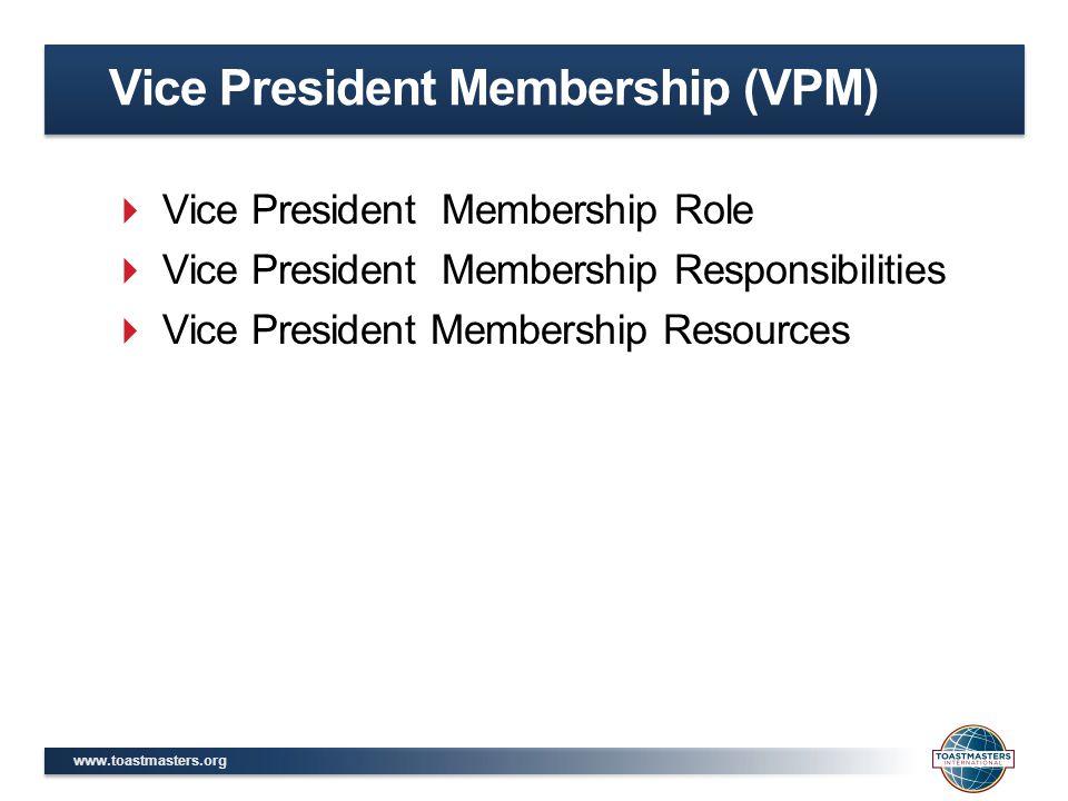www.toastmasters.org  Vice President Membership Role  Vice President Membership Responsibilities  Vice President Membership Resources Vice President Membership (VPM)