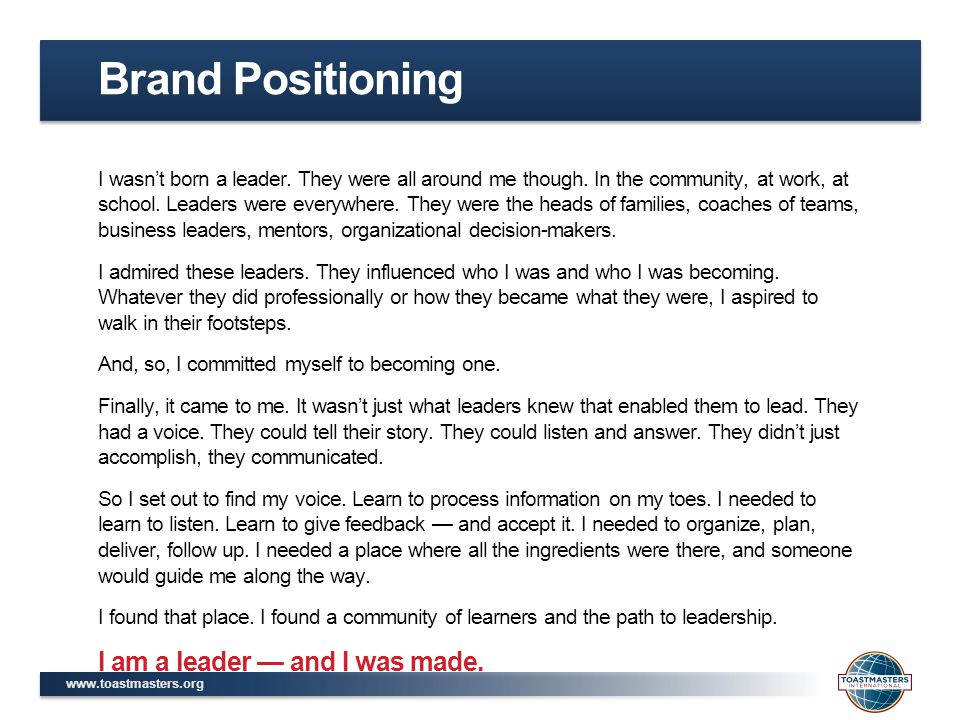 www.toastmasters.org I wasn't born a leader. They were all around me though. In the community, at work, at school. Leaders were everywhere. They were