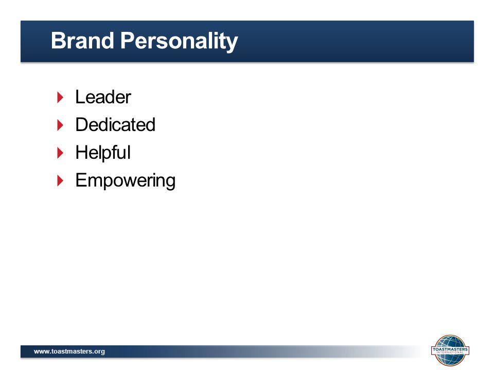 www.toastmasters.org  Leader  Dedicated  Helpful  Empowering Brand Personality