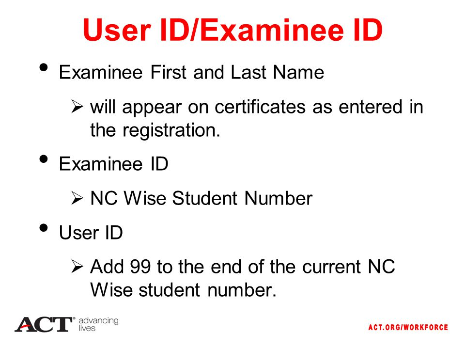 User ID/Examinee ID Examinee First and Last Name  will appear on certificates as entered in the registration.