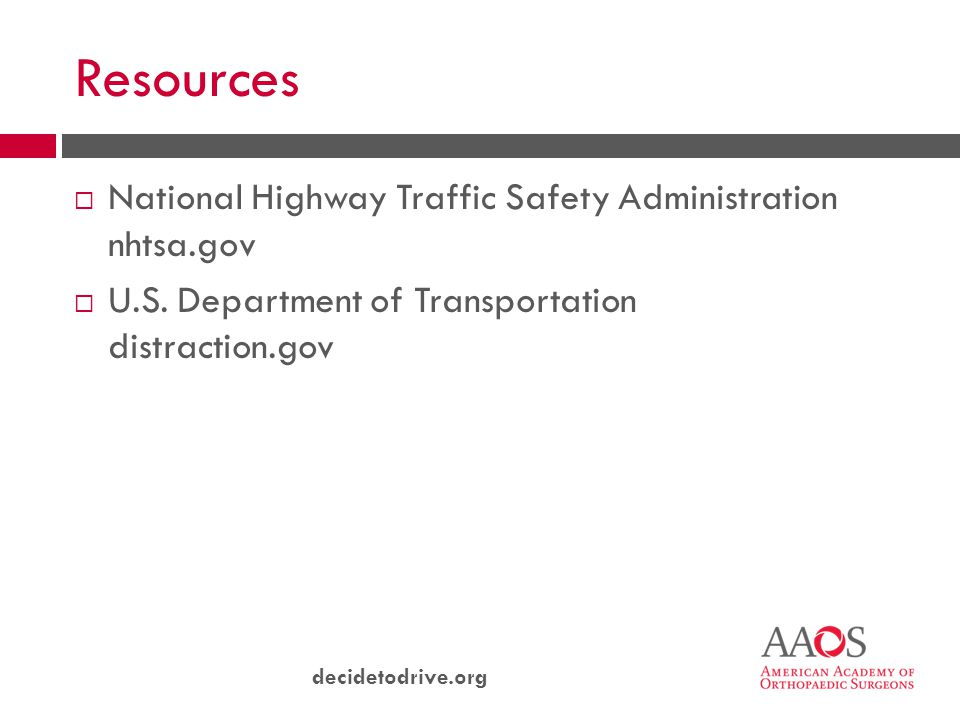 decidetodrive.org Resources  National Highway Traffic Safety Administration nhtsa.gov  U.S. Department of Transportation distraction.gov