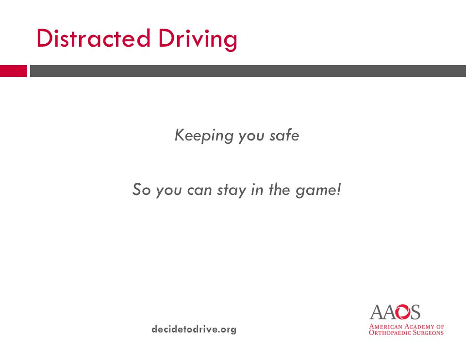 decidetodrive.org Distracted Driving Keeping you safe So you can stay in the game!