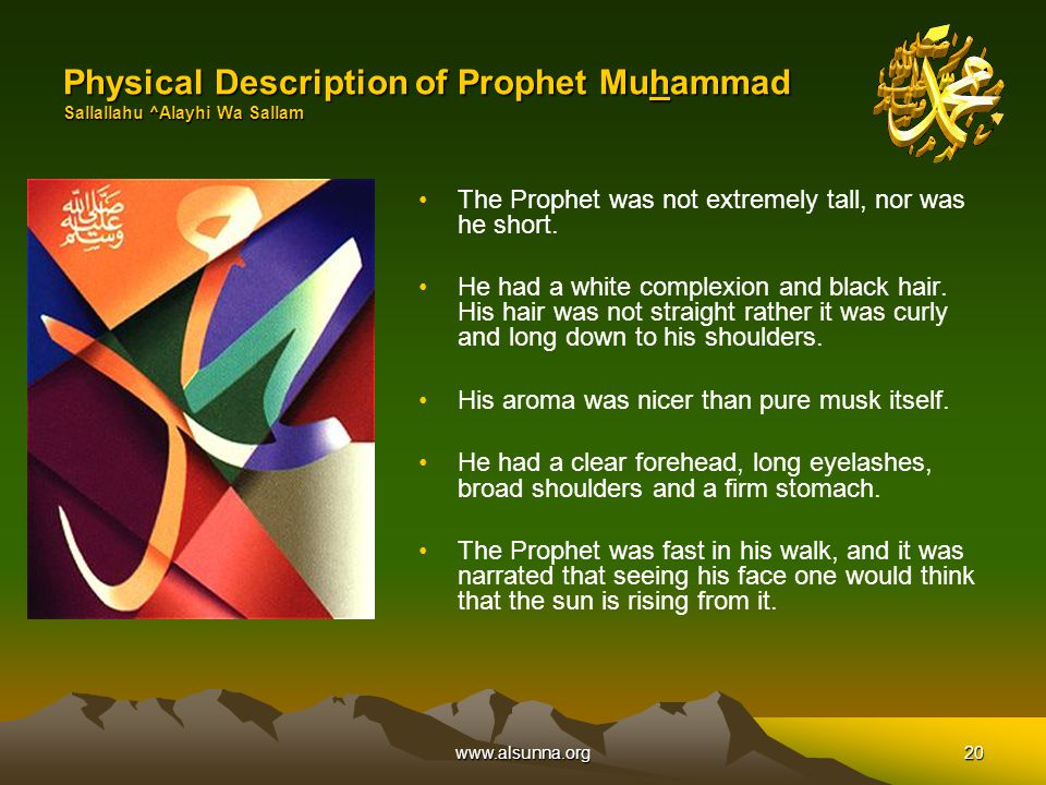 www.alsunna.org20 Physical Description of Prophet Muhammad Sallallahu ^Alayhi Wa Sallam The Prophet was not extremely tall, nor was he short.