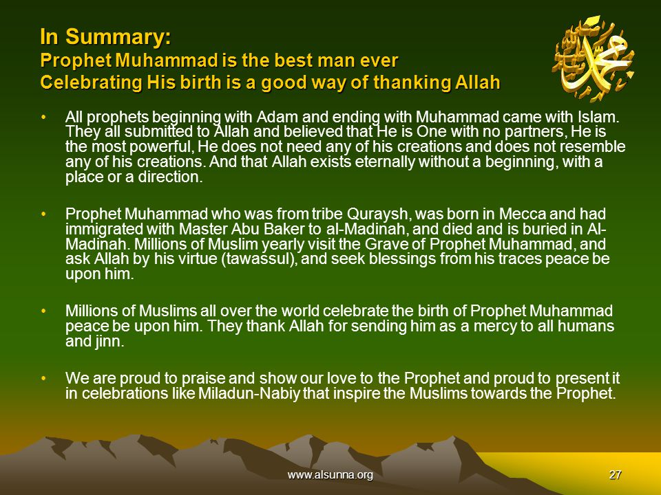 www.alsunna.org27 In Summary: Prophet Muhammad is the best man ever Celebrating His birth is a good way of thanking Allah All prophets beginning with Adam and ending with Muhammad came with Islam.