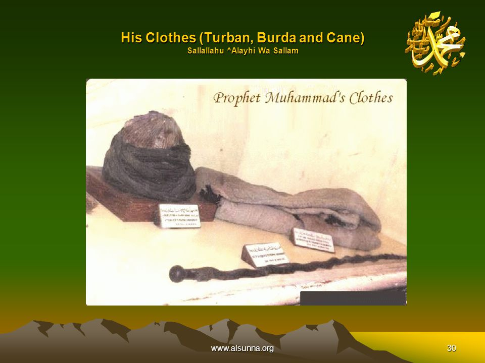 www.alsunna.org30 His Clothes (Turban, Burda and Cane) Sallallahu ^Alayhi Wa Sallam
