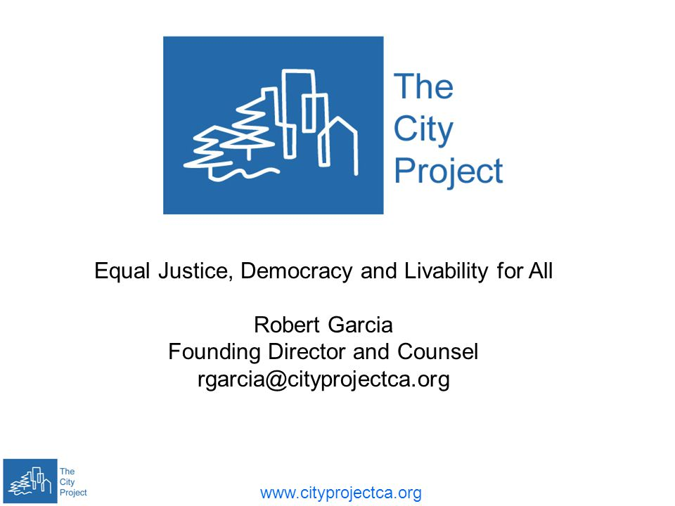 Equal Justice, Democracy and Livability for All Robert Garcia Founding Director and Counsel
