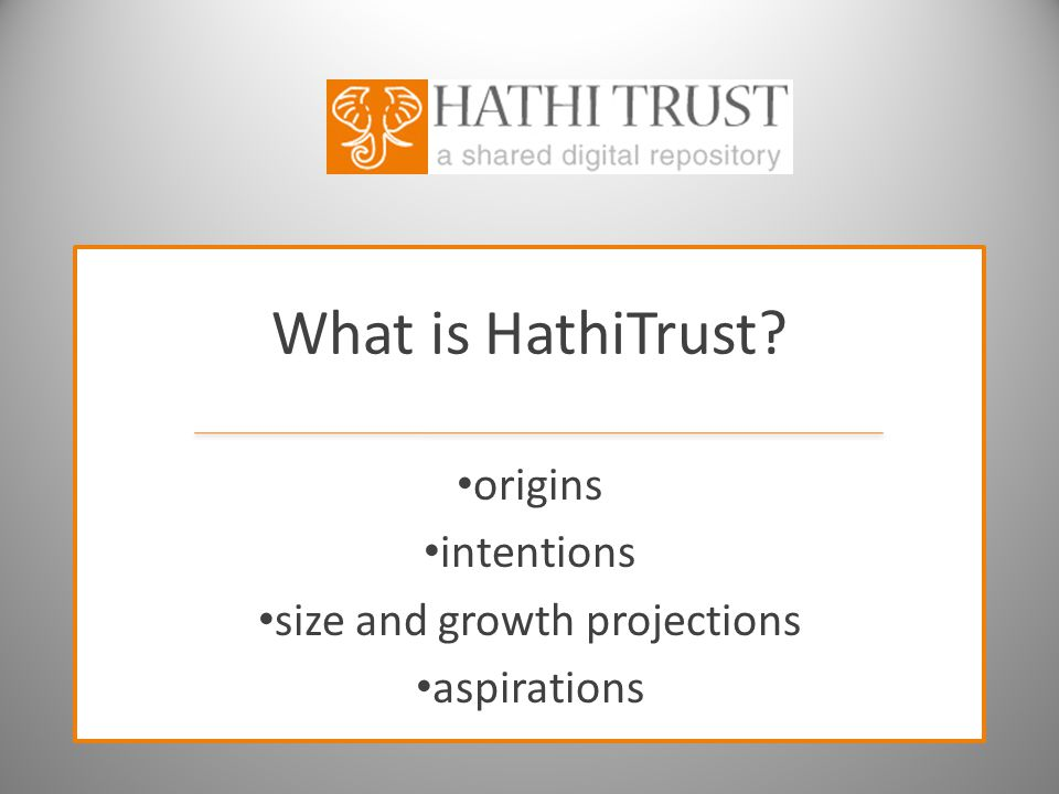 What is HathiTrust origins intentions size and growth projections aspirations