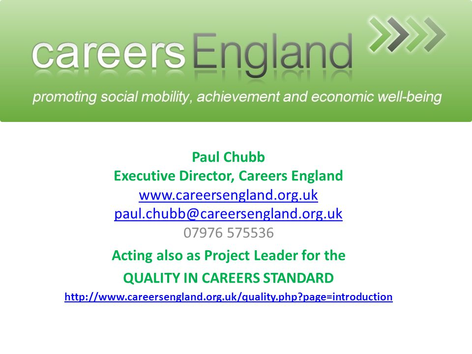 Paul Chubb Executive Director, Careers England Acting also as Project Leader for the QUALITY IN CAREERS STANDARD   page=introduction