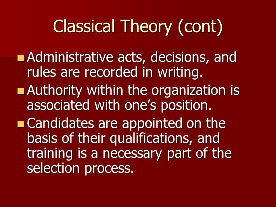 Classical Theory (cont) Administrative acts, decisions, and rules are recorded in writing. Administrative acts, decisions, and rules are recorded in w