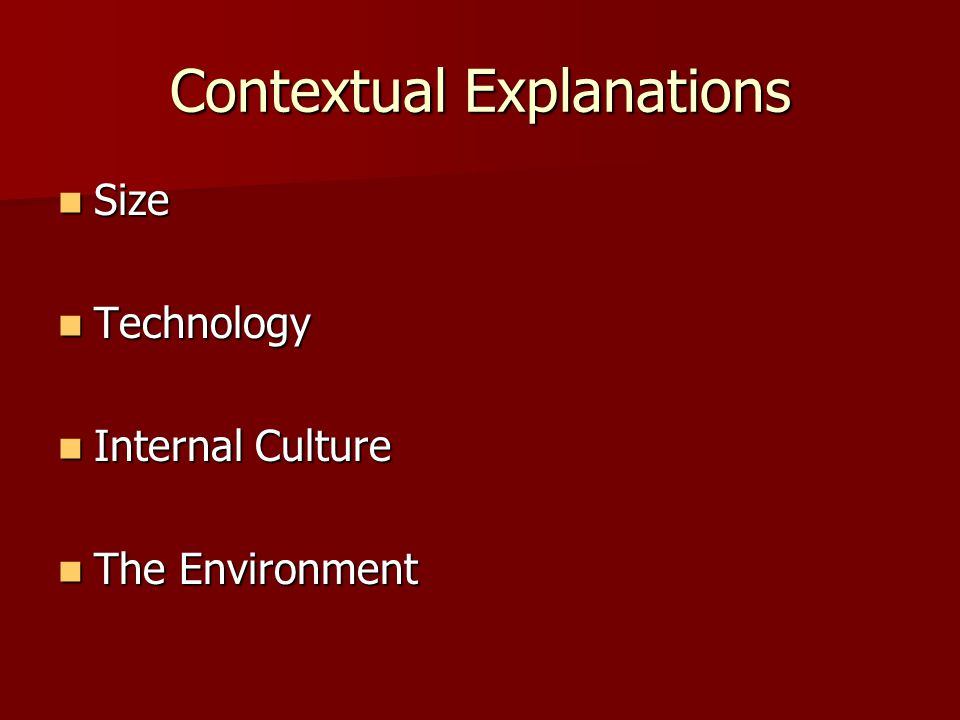 Contextual Explanations Size Size Technology Technology Internal Culture Internal Culture The Environment The Environment