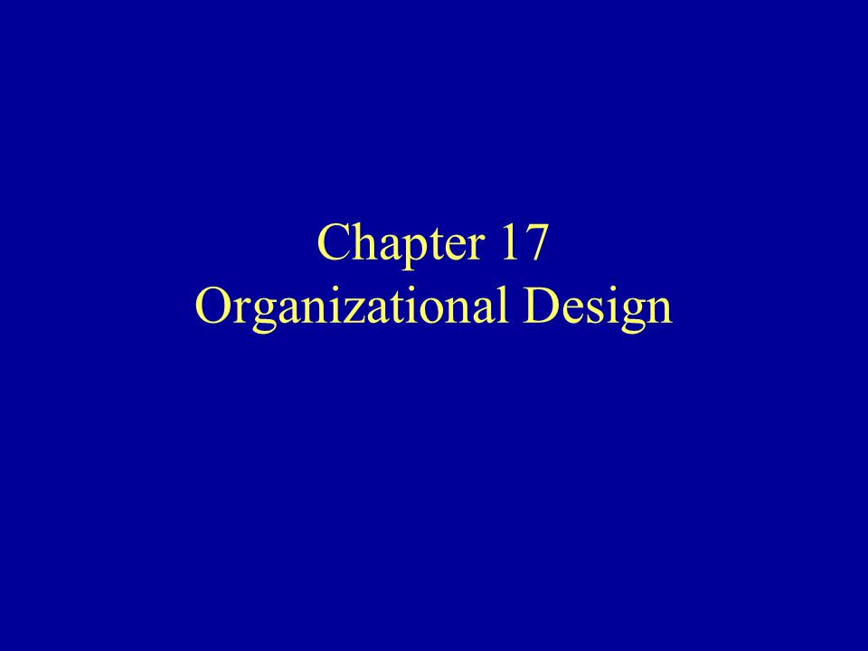 Chapter 17 Organizational Design