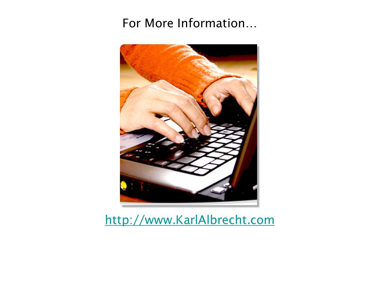 For More Information… http://www.KarlAlbrecht.com