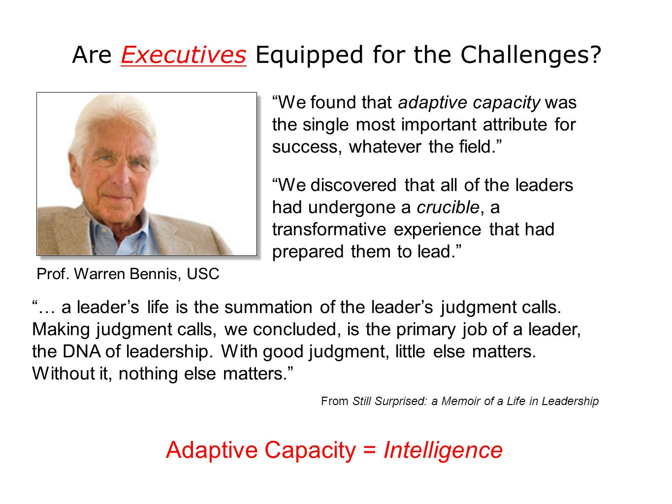 "Are Executives Equipped for the Challenges? Prof. Warren Bennis, USC ""We found that adaptive capacity was the single most important attribute for succ"