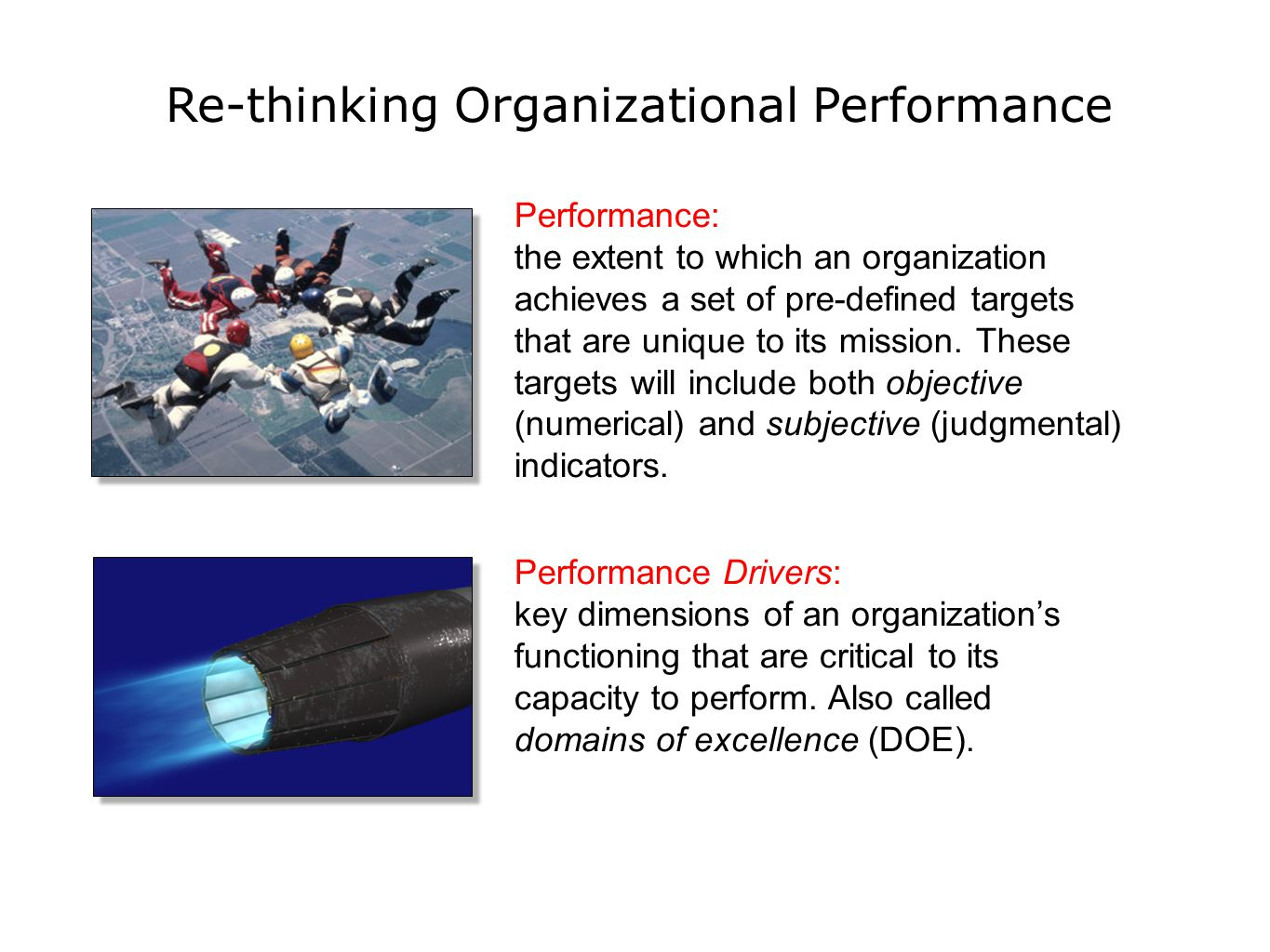 Re-thinking Organizational Performance Performance: the extent to which an organization achieves a set of pre-defined targets that are unique to its m