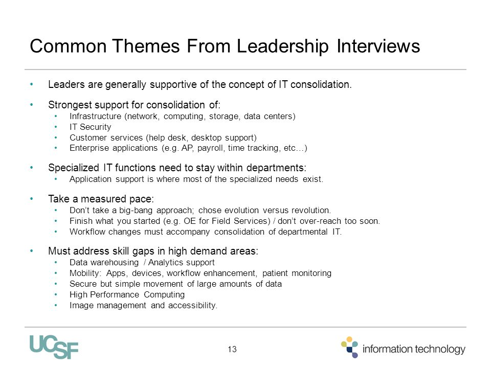 Common Themes From Leadership Interviews Leaders are generally supportive of the concept of IT consolidation. Strongest support for consolidation of: