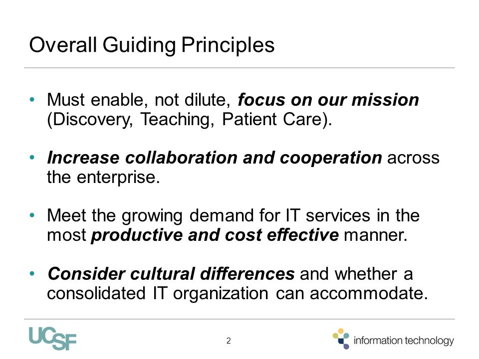 Overall Guiding Principles Must enable, not dilute, focus on our mission (Discovery, Teaching, Patient Care). Increase collaboration and cooperation a