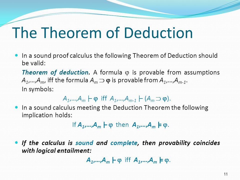 The Theorem of Deduction In a sound proof calculus the following Theorem of Deduction should be valid: Theorem of deduction.
