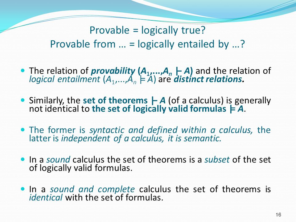 Provable = logically true. Provable from … = logically entailed by ….