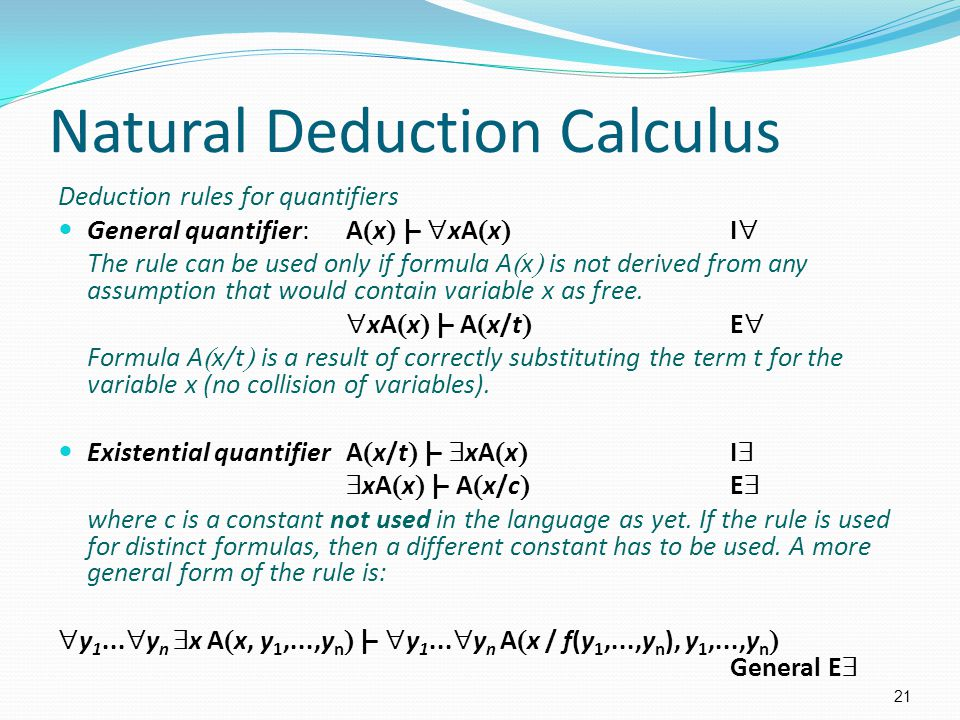 Natural Deduction Calculus Deduction rules for quantifiers General quantifier: A  x  |–  xA  x  I  The rule can be used only if formula A  x 