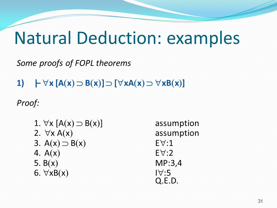 Natural Deduction: examples Some proofs of FOPL theorems 1)|–  x [A  x   B  x  ]  [  xA  x    xB  x  ] Proof: 1.