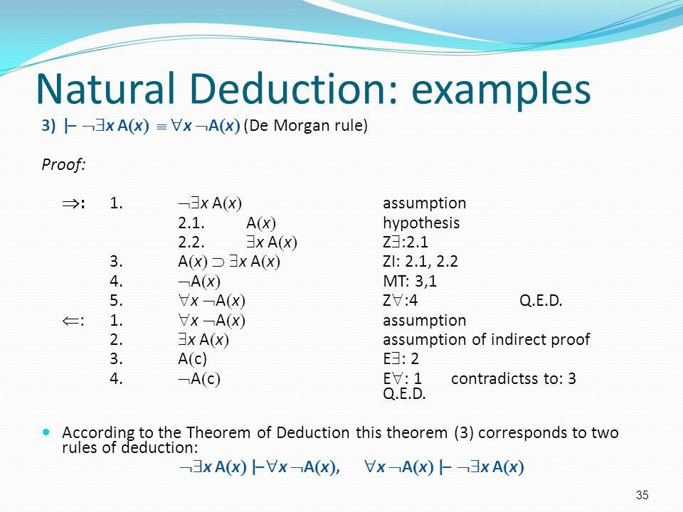 Natural Deduction: examples 3)|–  x A  x    x  A  x  (De Morgan rule) Proof:  :1.  x A  x  assumption 2.1.A  x  hypothesis 2.2.  x A