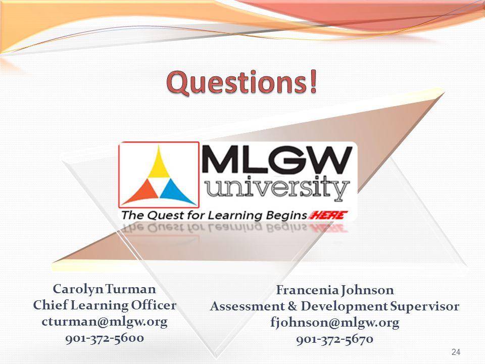 24 Carolyn Turman Chief Learning Officer cturman@mlgw.org 901-372-5600 Francenia Johnson Assessment & Development Supervisor fjohnson@mlgw.org 901-372-5670