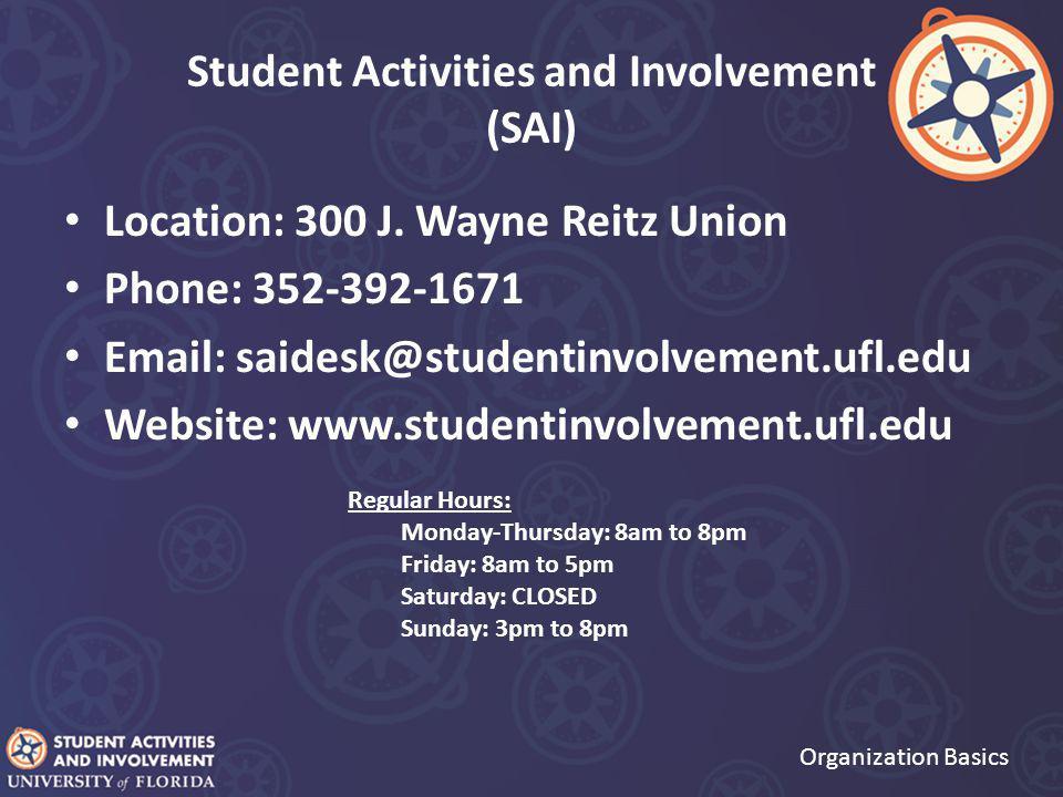Student Activities and Involvement (SAI) Organization Basics Location: 300 J. Wayne Reitz Union Phone: 352-392-1671 Email: saidesk@studentinvolvement.