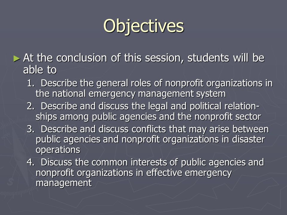 Objectives ► At the conclusion of this session, students will be able to 1. Describe the general roles of nonprofit organizations in the national emer