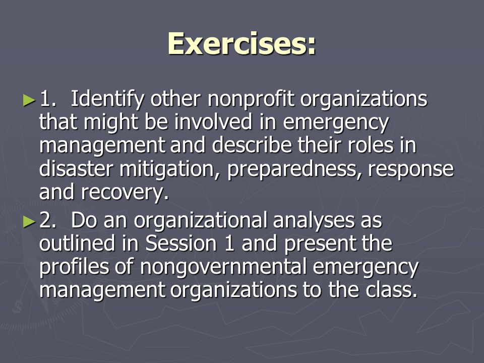 Exercises: ► 1. Identify other nonprofit organizations that might be involved in emergency management and describe their roles in disaster mitigation,