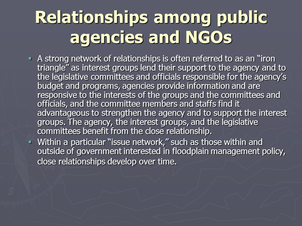 """Relationships among public agencies and NGOs  A strong network of relationships is often referred to as an """"iron triangle"""" as interest groups lend th"""