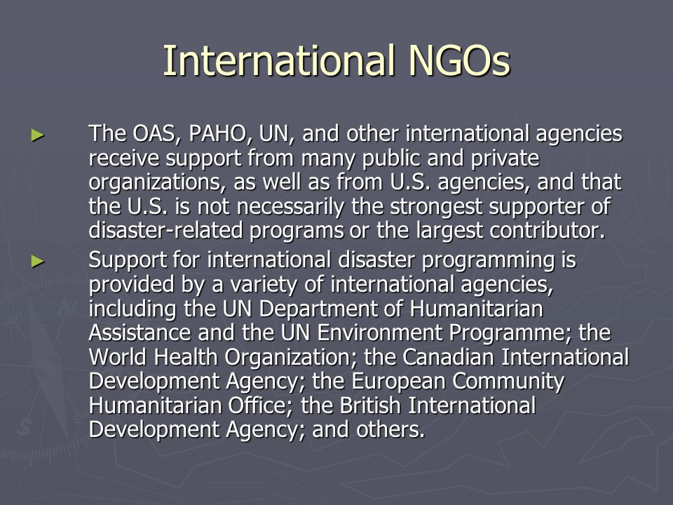 International NGOs ► The OAS, PAHO, UN, and other international agencies receive support from many public and private organizations, as well as from U