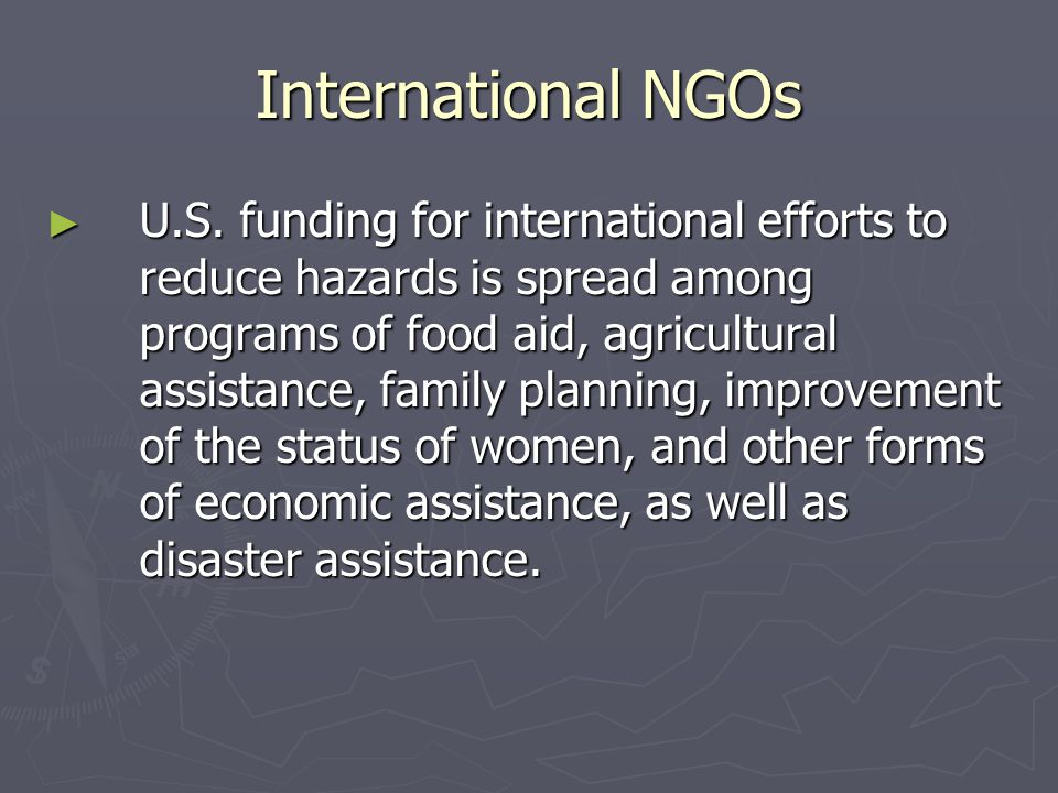 International NGOs ► U.S. funding for international efforts to reduce hazards is spread among programs of food aid, agricultural assistance, family pl