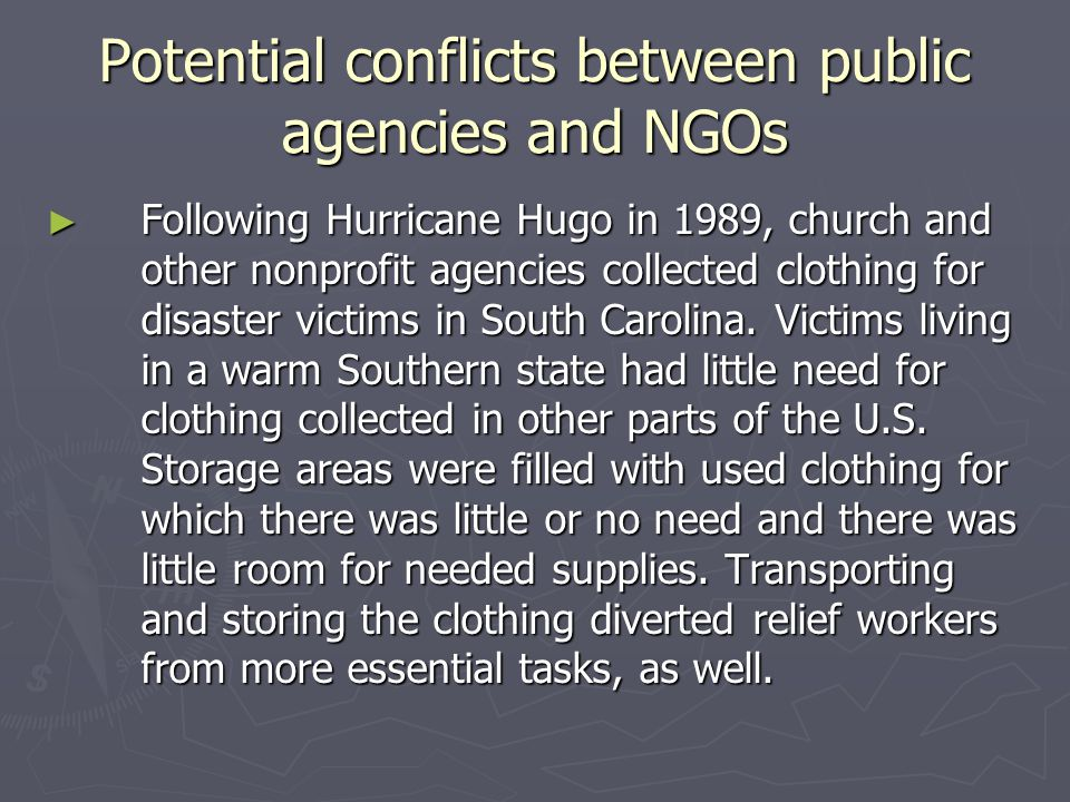 Potential conflicts between public agencies and NGOs ► Following Hurricane Hugo in 1989, church and other nonprofit agencies collected clothing for di