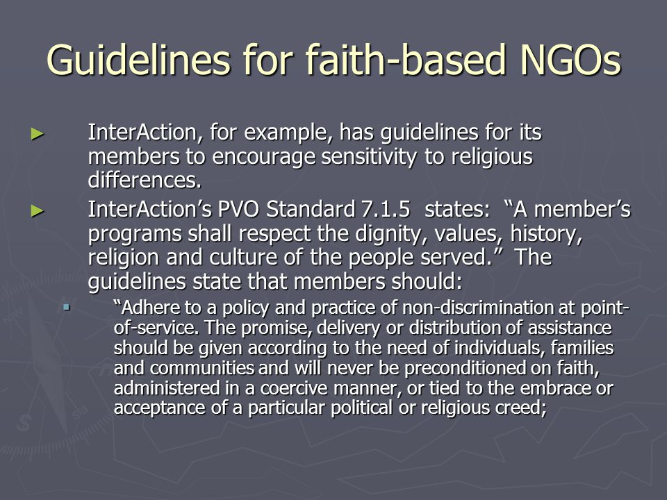 Guidelines for faith-based NGOs ► InterAction, for example, has guidelines for its members to encourage sensitivity to religious differences. ► InterA